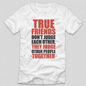 tricou-alb-bff-true-friends-don-t-judge-each-other-they-judge-other-people-together