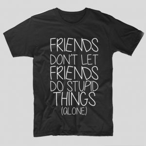 tricou-negru-bff-friends-don-t-let-friends-do-stupid-things-alone