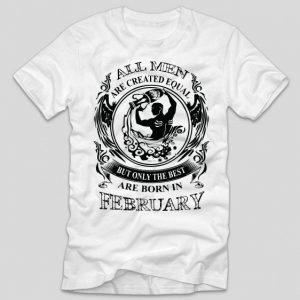 tricou-alb-cu-mesaj-haios-amuzant-pentru-barbati-aniversare-luna-nasterii-all-men-were-created-equal-but-only-the-best-are-born-in-february