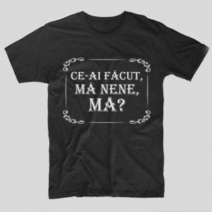 tricou-negru-cu-mesaj-viral-ce-ai-facut-ma-nene-ma-amuzant-funny