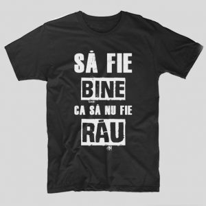 tricou-negru-cu-mesaj-viral-sa-fie-bine-ca-sa-nu-fie-rau