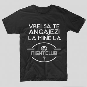 tricou-negru-cu-mesaj-viral-vrei-sa-te-angajezi-la-mine-la-nightclub