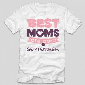 tricou-alb-cu-mesaj-haios-pentru-mamici-aniversare-cu-luna-nasterii-best-moms-are-born-in-september