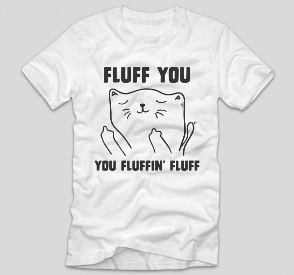tricou-alb-cu-mesaj-haios-fluff-you-you-fluffiin-fluff