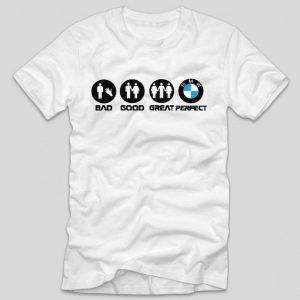 tricou-alb-cu-mesaj-haios-pentru-soferi-bad-good-great-perfect-bmw