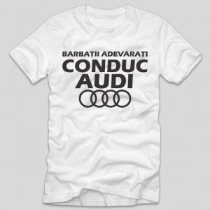 tricou-alb-cu-mesaj-haios-pentru-soferi-barbatii-adevarati-conduc-audi