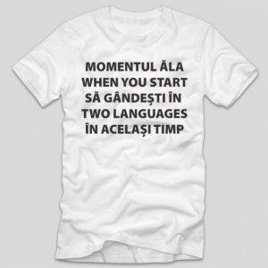 tricou-alb-cu-mesaj-haios-momentul-ala-when-you-start-sa-gandesti-in-two-languages-in-acelasi-timo