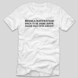 tricou-alb-cu-mesaj-haios-regula-matematicii-daca-ti-se-pare-usor-sigur-faci-tu-ceva-gresit