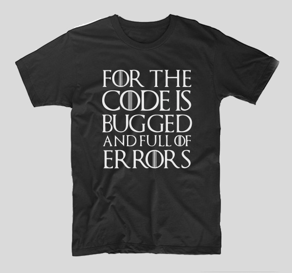 tricou-game-of-thrones-for-the-code-is-bugged-and-full-of-error