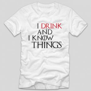 tricou-game-of-thrones-i-drink-i-drink-and-i-know-things