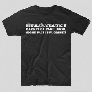 tricou-negru-cu-mesaj-haios-regula-matematicii-daca-ti-se-pare-usor-sigur-faci-tu-ceva-gresit