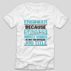 tricou-alb-cu-mesaj-haios-pentru-ingineri-engineer-because-badass-miracle-worker-is-not-an-official-job-title