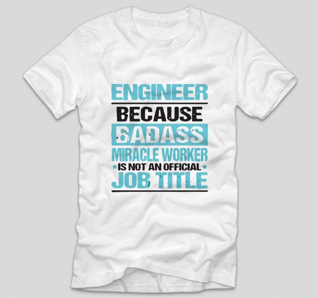 tricou-alb-cu-mesaj-haios-pentru-ingineri-engineer-because-badass-miracle-worker-is-not-an-official-job-title