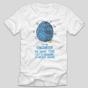 tricou-alb-cu-mesaj-haios-pentru-ingineri-im-an-engineer-to-save-time-lets-assume-im-never-wrong