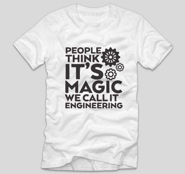tricou-alb-cu-mesaj-haios-pentru-ingineri-people-think-it-s-magic-we-call-it-engineering
