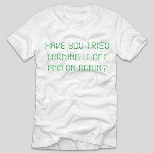 tricou-alb-cu-mesaj-haios-pentru-programatori-have-you-tried-turning-it-off-and-on-again