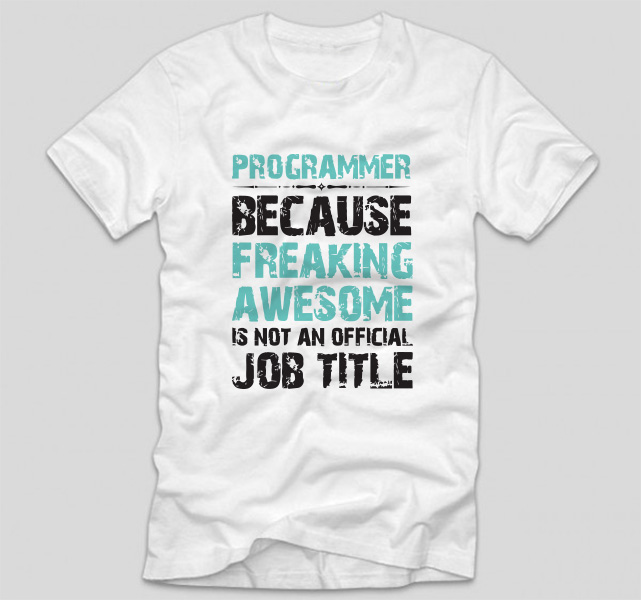 tricou-alb-cu-mesaj-haios-pentru-programatori-programmer-because-freaking-awesome-is-not-an-official-job-title