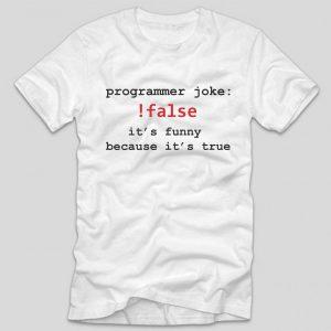 tricou-alb-cu-mesaj-haios-pentru-programatori-programmer-joke-false-it-s-funny-because-it-s-true