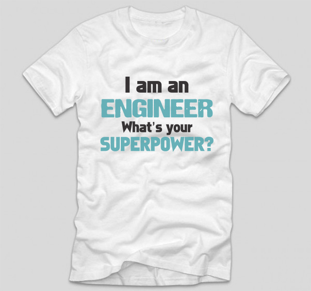 tricou-alb-cu-mesaj-pentru-ingineri-i-am-an-engineer-whats-your-superpower