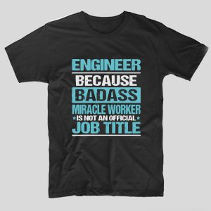 tricou-negru-cu-mesaj-haios-pentru-ingineri-engineer-because-badass-miracle-worker-is-not-an-official-job-title