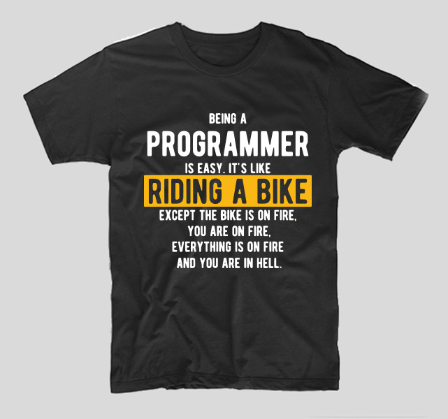 tricou-negru-cu-mesaj-haios-pentru-programatori-being-a-programmer-is-easy-its-like-riding-a-bike-except-the-bike-is-on-vire-and-you-are-on-fire-and-everything-is-on-fire-and-you-are-in-hell