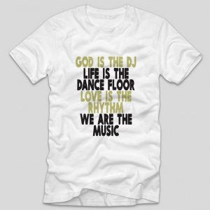 tricou-alb-cu-mesaj-haios-pentru-dj-god-is-the-dj-life-is-the-dance-floor-love-is-the-rhythm-we-are-the-music