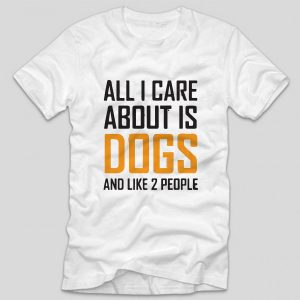 tricou-alb-cu-mesaj-haios-pentru-iubitorii-de-animale-all-i-care-about-is-dogs-and-like-2-people