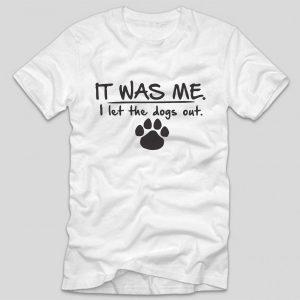 tricou-alb-cu-mesaj-haios-pentru-iubitorii-de-animale-it-was-me-i-let-the-dogs-out