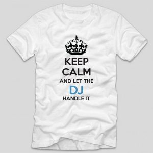 tricou-alb-cu-mesaj-pentru-dj-keep-calm-and-let-the-dj-handle-it