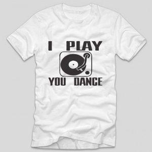 tricou-alb-mesaj-pentru-dj-i-play-you-dance
