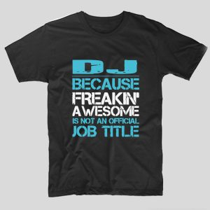 tricou-negru-cu-mesaj-haios-pentru-dj-because-freakin-awesome-is-not-an-official-job-title