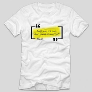 tricou-alb-cu-mesaj-haios-fratii-sunt-tot-frati-cand-tovarasii-sunt-pa-uzzi-versuri