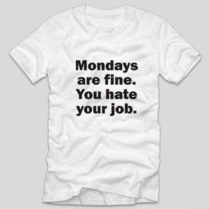 tricou-alb-cu-mesaj-haios-luni-mondays-are-fine-you-hate-your-job