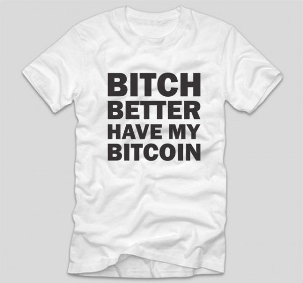 tricou-alb-cu-mesaj-haios-pasionati-de-bitcoin-bitch-better-have-my-bitcoin