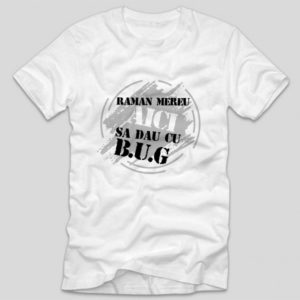 tricou-alb-cu-mesaj-pentru-bug-mafia-raman-aici-sa-dau-cu-bug