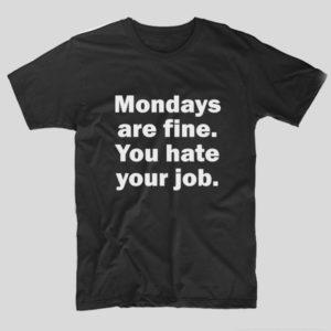 tricou-negru-cu-mesaj-haios-luni-mondays-are-fine-you-hate-your-job