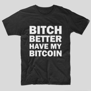 tricou-negru-cu-mesaj-haios-pasionati-de-bitcoin-bitch-better-have-my-bitcoin