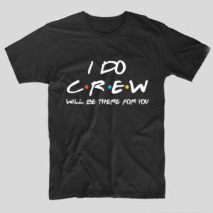 tricou-negru-cu-mesaj-haios-i-do-crew-will-be-there-for-you-petrecerea-burlacitelor