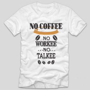 tricou-alb-cu-mesaj-haios-no-coffee-no-workee-no-talkee