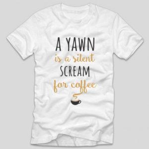 tricou-alb-cu-mesaj-haios-pentru-iubitorii-de-cafea-a-yawn-is-a-silet-scream-for-coffee