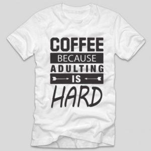 tricou-alb-cu-mesaj-haios-pentru-iubitorii-de-cafea-coffee-because-adulting-is-hard
