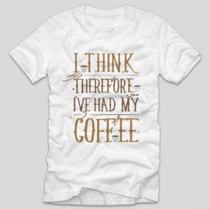 tricou-alb-cu-mesaj-haios-pentru-iubitorii-de-cafea-i-think-therefore-i-ve-had-my-coffee