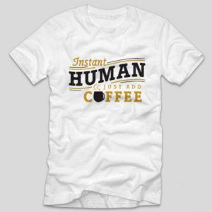 tricou-alb-cu-mesaj-haios-pentru-iubitorii-de-cafea-instant-human-just-add-coffee