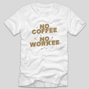 tricou-alb-haios-iubitori-de-cafea-no-coffee-no-workee