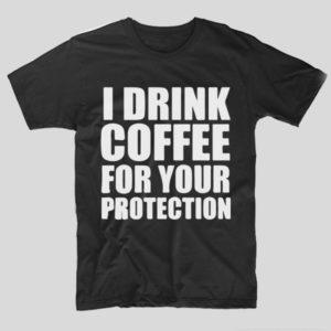 tricou-negr-cu-mesaj-haios-pentru-iubitorii-de-cafea-i-drink-coffee-for-your-protection