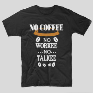 tricou-negru-cu-mesaj-haios-no-coffee-no-workee-no-talkee