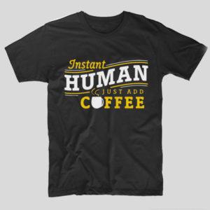 tricou-negru-cu-mesaj-haios-pentru-iubitorii-de-cafea-instant-human-just-add-coffee