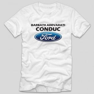 tricou-alb-cu-mesaj-pentru-soferi-masini-barbatii-adevarati-conduc-ford