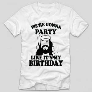 tricou-alb-cu-mesaj-haios-we-re-gonna-party-like-its-my-birthday-iisus