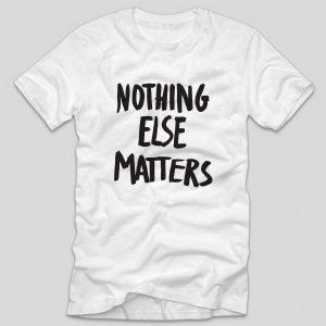 tricou-alb-cu-mesaj-haios-nothing-else-matters